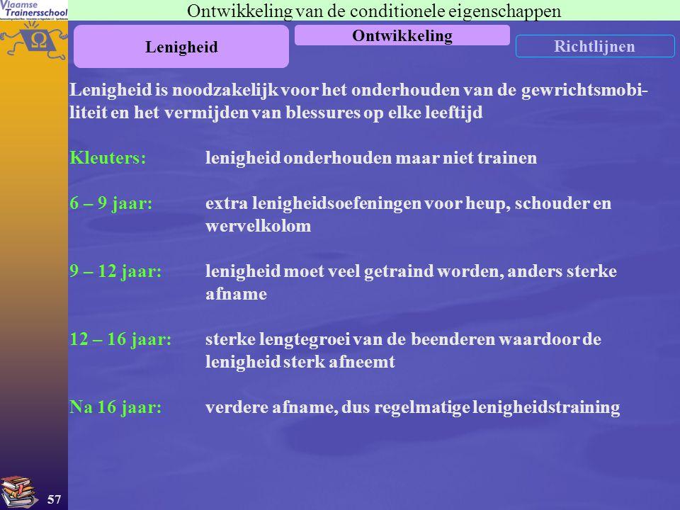 57 Ontwikkeling van de conditionele eigenschappen Lenigheid Ontwikkeling Richtlijnen Lenigheid is noodzakelijk voor het onderhouden van de gewrichtsmo