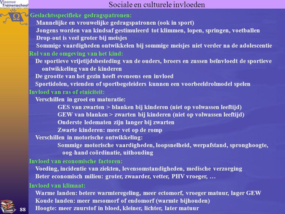 88 Sociale en culturele invloeden Geslachtsspecifieke gedragspatronen: Mannelijke en vrouwelijke gedragspatronen (ook in sport) Jongens worden van kin