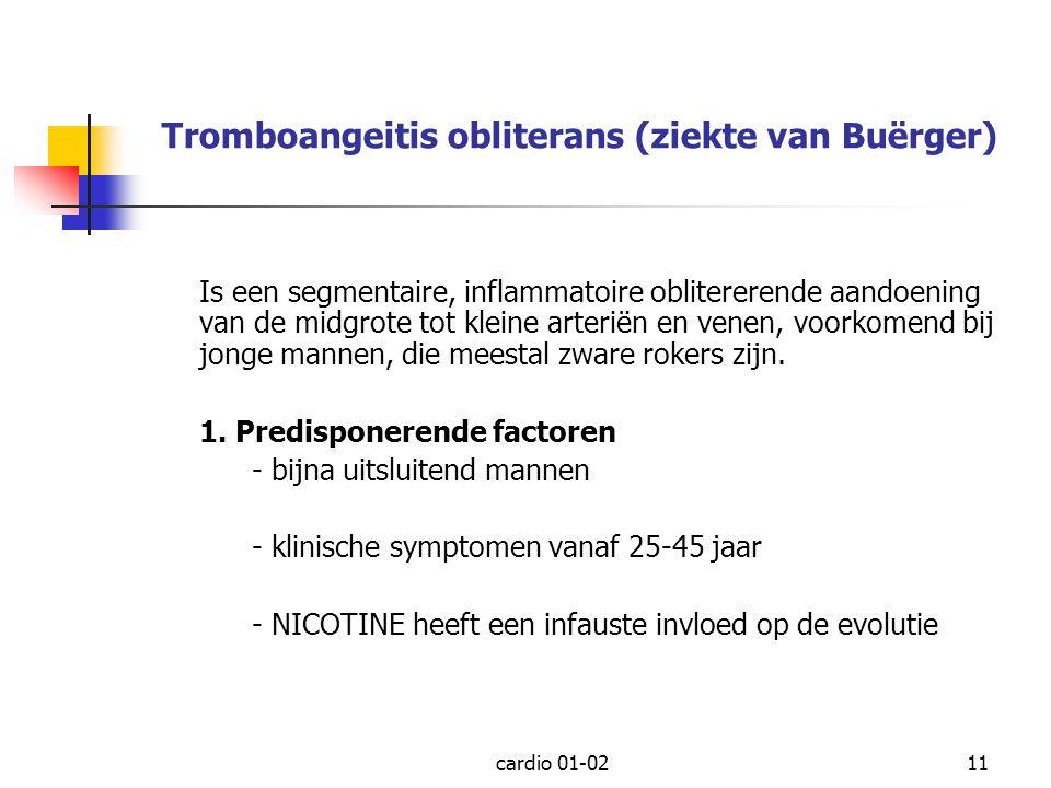 cardio 01-0211 Tromboangeitis obliterans (ziekte van Buërger) Is een segmentaire, inflammatoire oblitererende aandoening van de midgrote tot kleine ar