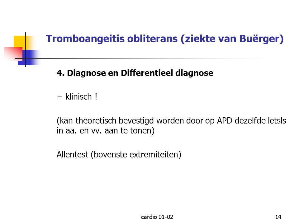 cardio 01-0214 Tromboangeitis obliterans (ziekte van Buërger) 4. Diagnose en Differentieel diagnose = klinisch ! (kan theoretisch bevestigd worden doo