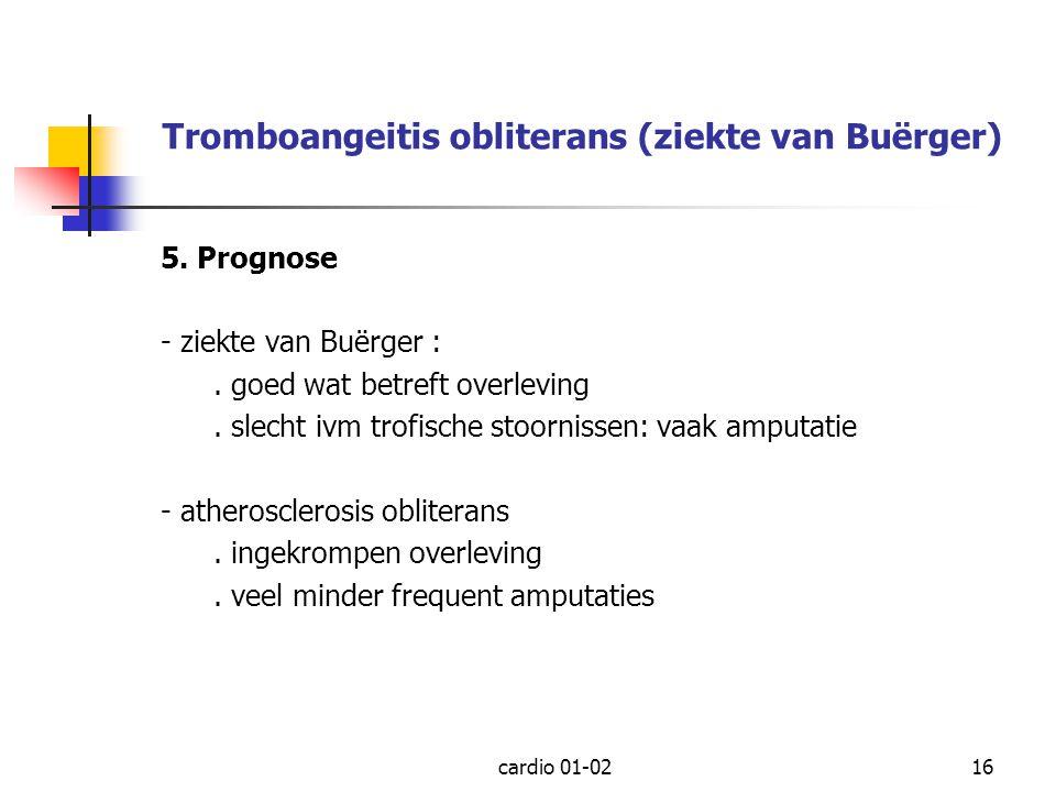cardio 01-0216 Tromboangeitis obliterans (ziekte van Buërger) 5. Prognose - ziekte van Buërger :. goed wat betreft overleving. slecht ivm trofische st