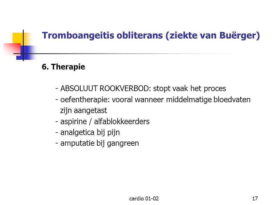 cardio 01-0217 Tromboangeitis obliterans (ziekte van Buërger) 6. Therapie - ABSOLUUT ROOKVERBOD: stopt vaak het proces - oefentherapie: vooral wanneer