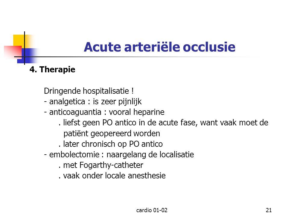 cardio 01-0221 Acute arteriële occlusie 4. Therapie Dringende hospitalisatie ! - analgetica : is zeer pijnlijk - anticoaguantia : vooral heparine. lie
