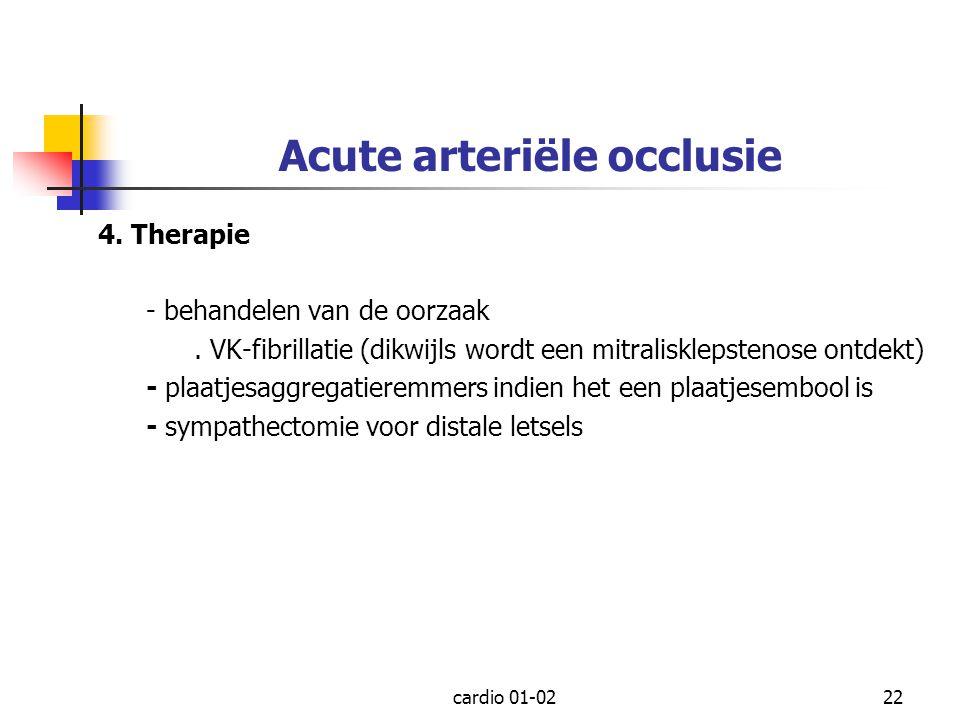 cardio 01-0222 Acute arteriële occlusie 4. Therapie - behandelen van de oorzaak. VK-fibrillatie (dikwijls wordt een mitralisklepstenose ontdekt) - pla