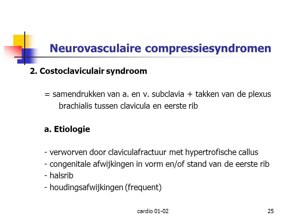 cardio 01-0225 Neurovasculaire compressiesyndromen 2. Costoclaviculair syndroom = samendrukken van a. en v. subclavia + takken van de plexus brachiali
