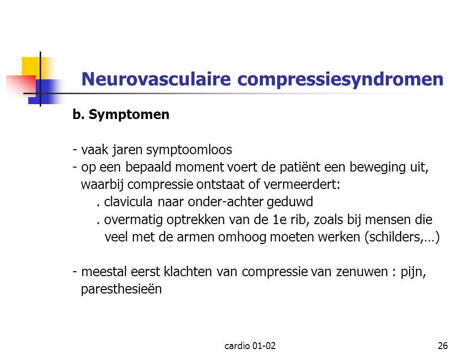 cardio 01-0226 Neurovasculaire compressiesyndromen b. Symptomen - vaak jaren symptoomloos - op een bepaald moment voert de patiënt een beweging uit, w