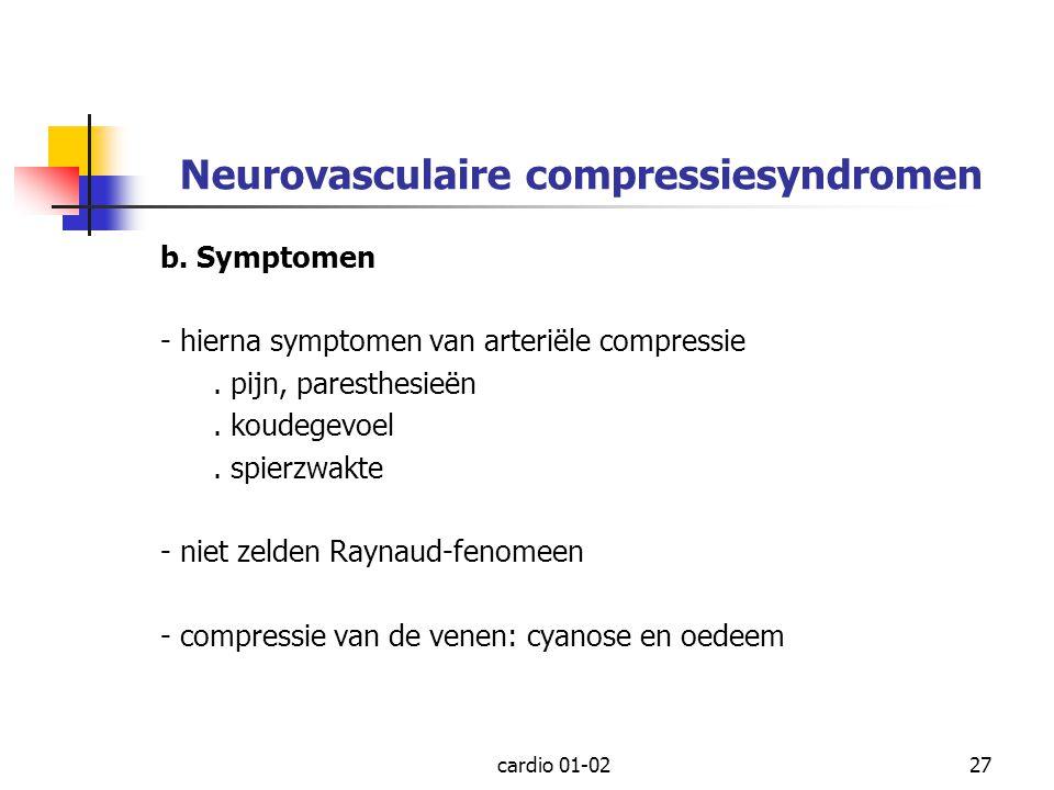 cardio 01-0227 Neurovasculaire compressiesyndromen b. Symptomen - hierna symptomen van arteriële compressie. pijn, paresthesieën. koudegevoel. spierzw