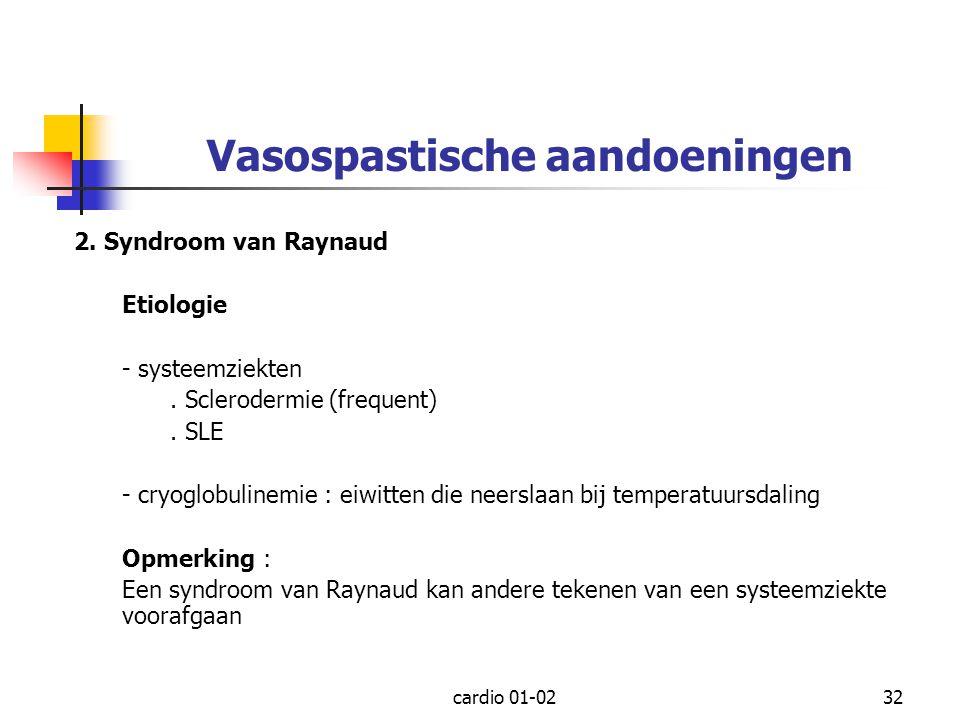 cardio 01-0232 Vasospastische aandoeningen 2. Syndroom van Raynaud Etiologie - systeemziekten. Sclerodermie (frequent). SLE - cryoglobulinemie : eiwit