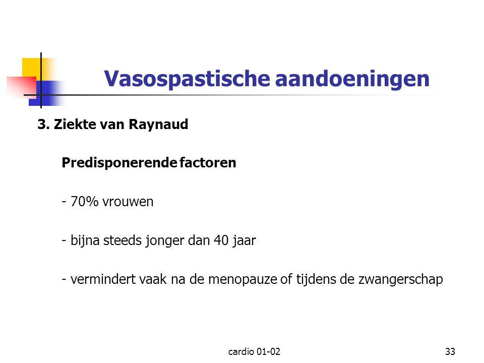 cardio 01-0233 Vasospastische aandoeningen 3. Ziekte van Raynaud Predisponerende factoren - 70% vrouwen - bijna steeds jonger dan 40 jaar - vermindert