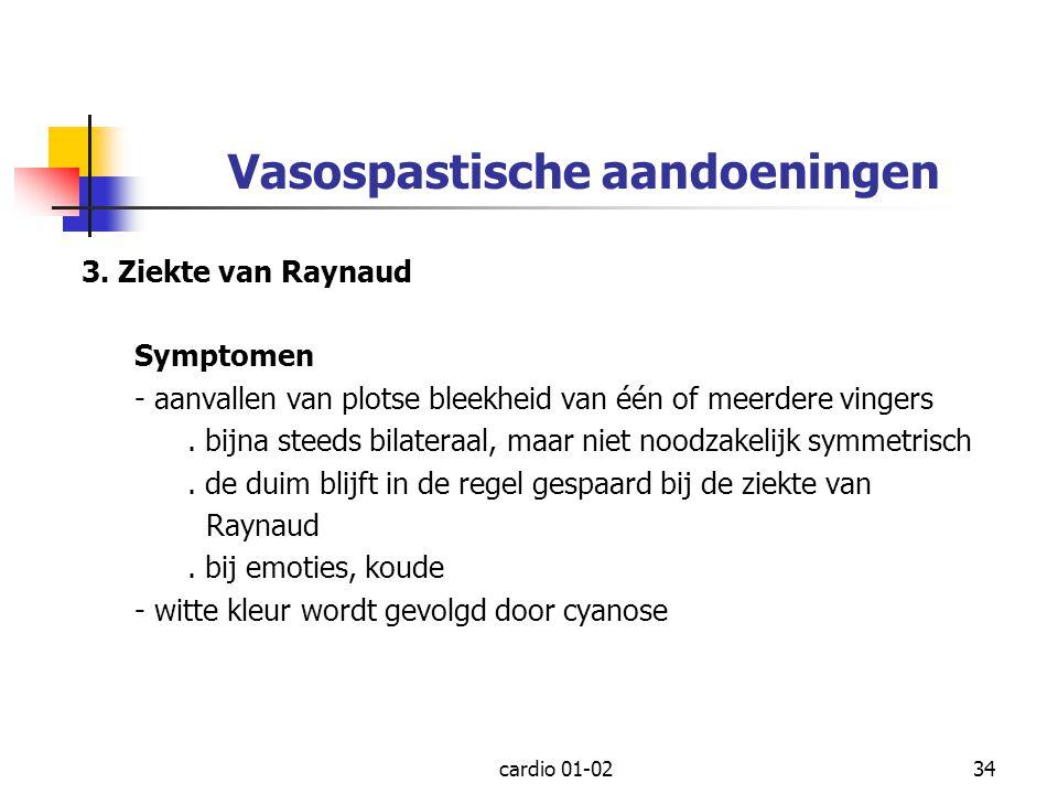 cardio 01-0234 Vasospastische aandoeningen 3. Ziekte van Raynaud Symptomen - aanvallen van plotse bleekheid van één of meerdere vingers. bijna steeds