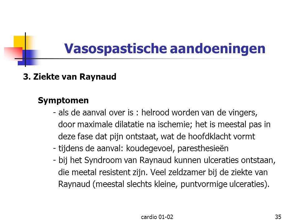 cardio 01-0235 Vasospastische aandoeningen 3. Ziekte van Raynaud Symptomen - als de aanval over is : helrood worden van de vingers, door maximale dila