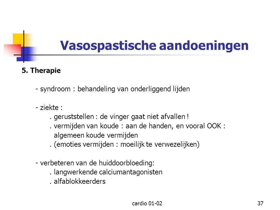 cardio 01-0237 Vasospastische aandoeningen 5. Therapie - syndroom : behandeling van onderliggend lijden - ziekte :. geruststellen : de vinger gaat nie