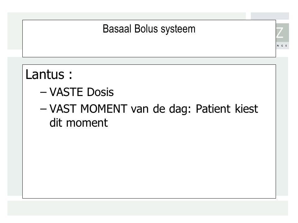 Basaal Bolus systeem Lantus : –VASTE Dosis –VAST MOMENT van de dag: Patient kiest dit moment