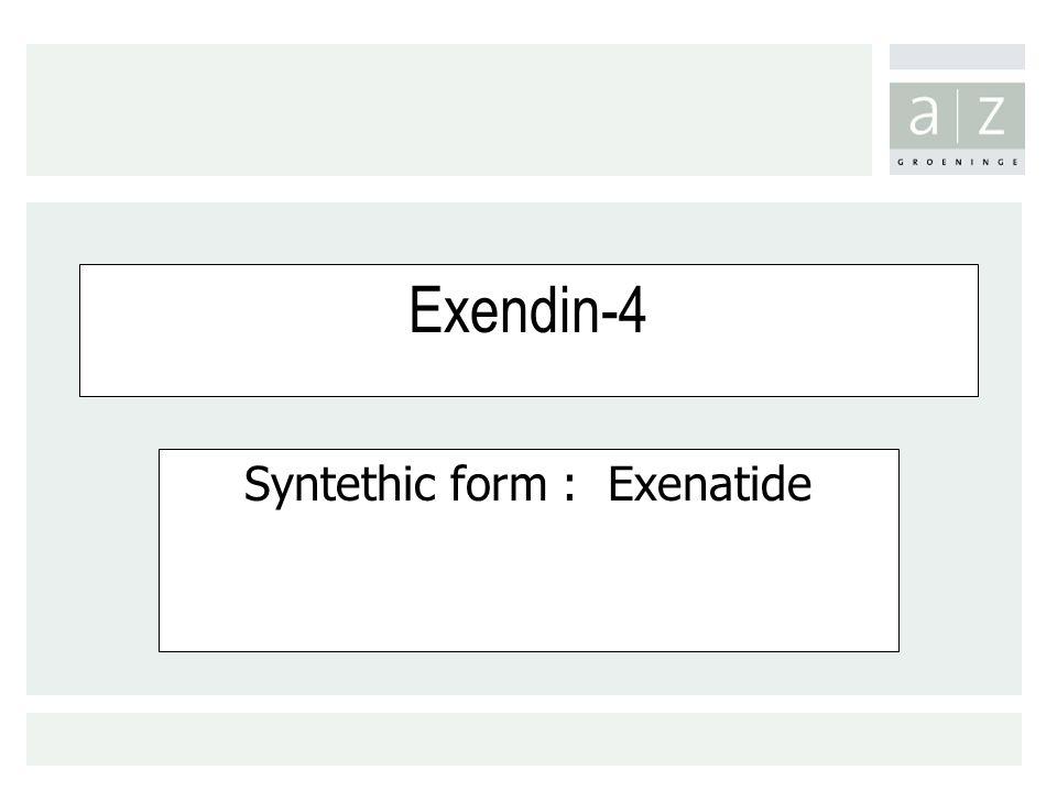 Exendin-4 Syntethic form : Exenatide