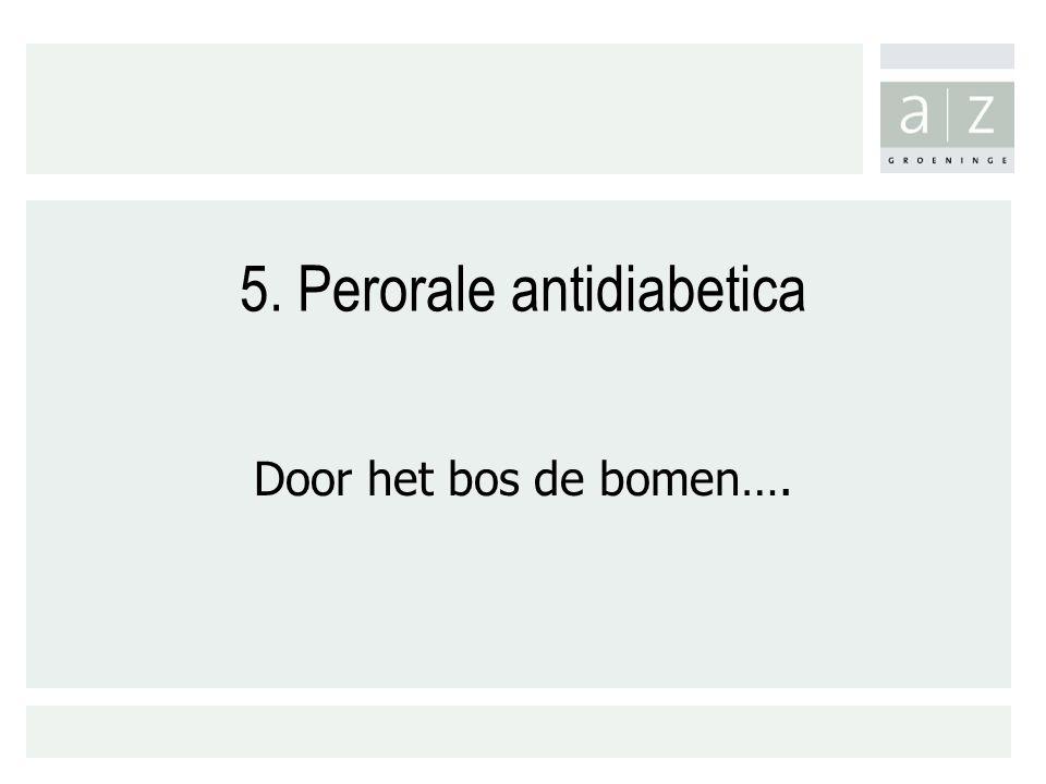 5. Perorale antidiabetica Door het bos de bomen….
