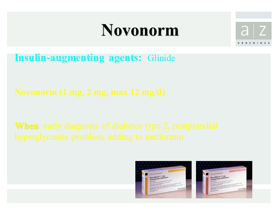 Novonorm Insulin-augmenting agents: Glinide Novonorm (1 mg, 2 mg, max 12 mg/d) When When: early diagnosis of diabetes type 2, postprandial hyperglycemia problem, adding to metformin