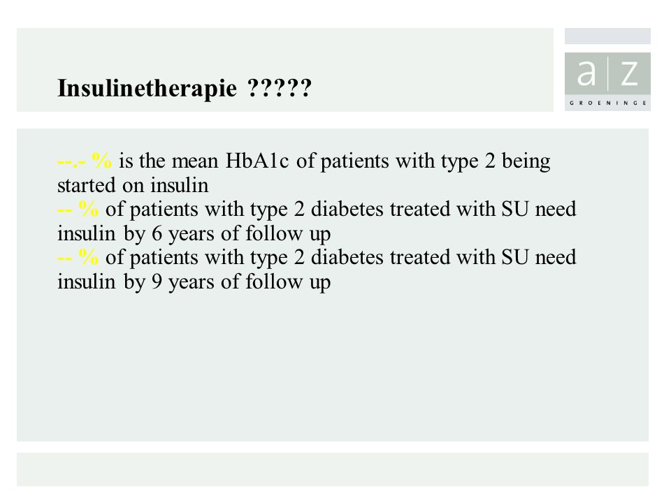 Insulinetherapie ????? --.- % is the mean HbA1c of patients with type 2 being started on insulin -- % of patients with type 2 diabetes treated with SU