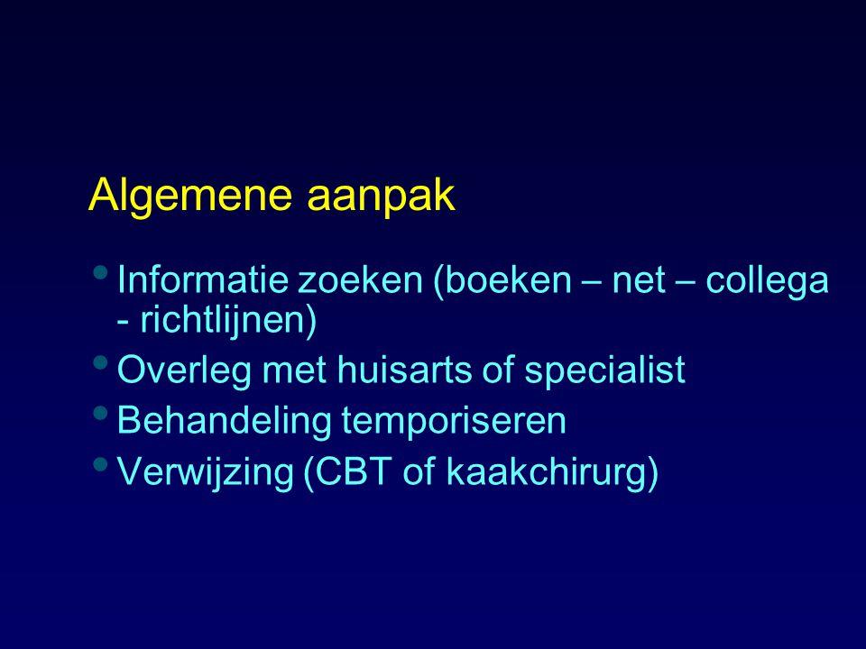 Algemene aanpak Informatie zoeken (boeken – net – collega - richtlijnen) Overleg met huisarts of specialist Behandeling temporiseren Verwijzing (CBT o