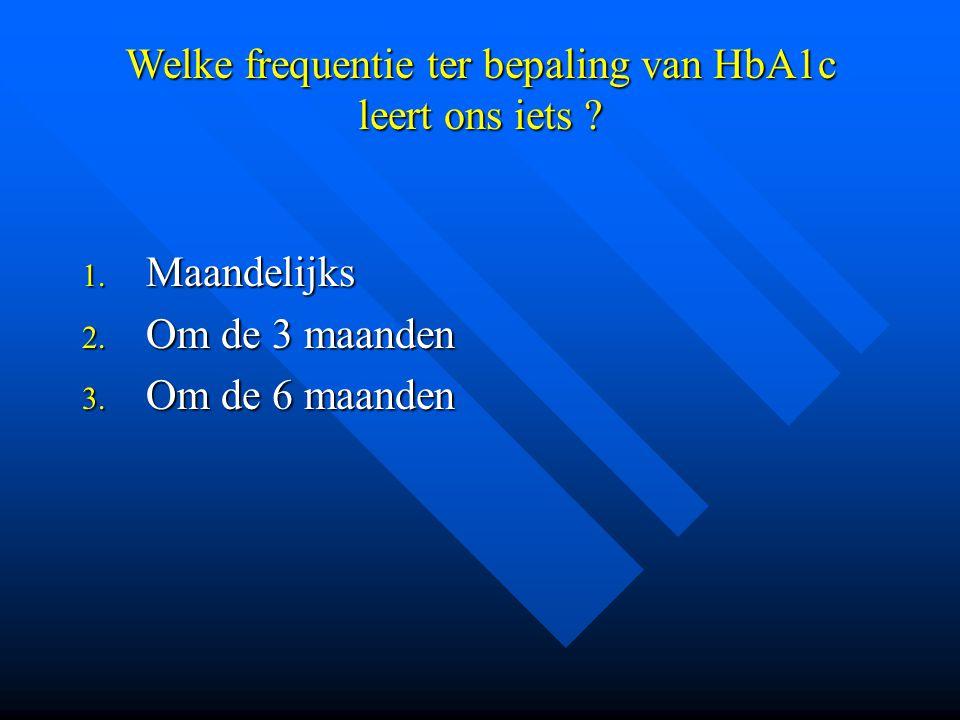 Welke frequentie ter bepaling van HbA1c leert ons iets ? 1. Maandelijks 2. Om de 3 maanden 3. Om de 6 maanden