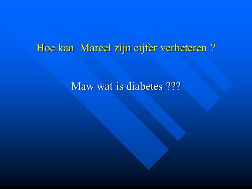 Hoe kan Marcel zijn cijfer verbeteren ? Maw wat is diabetes ???