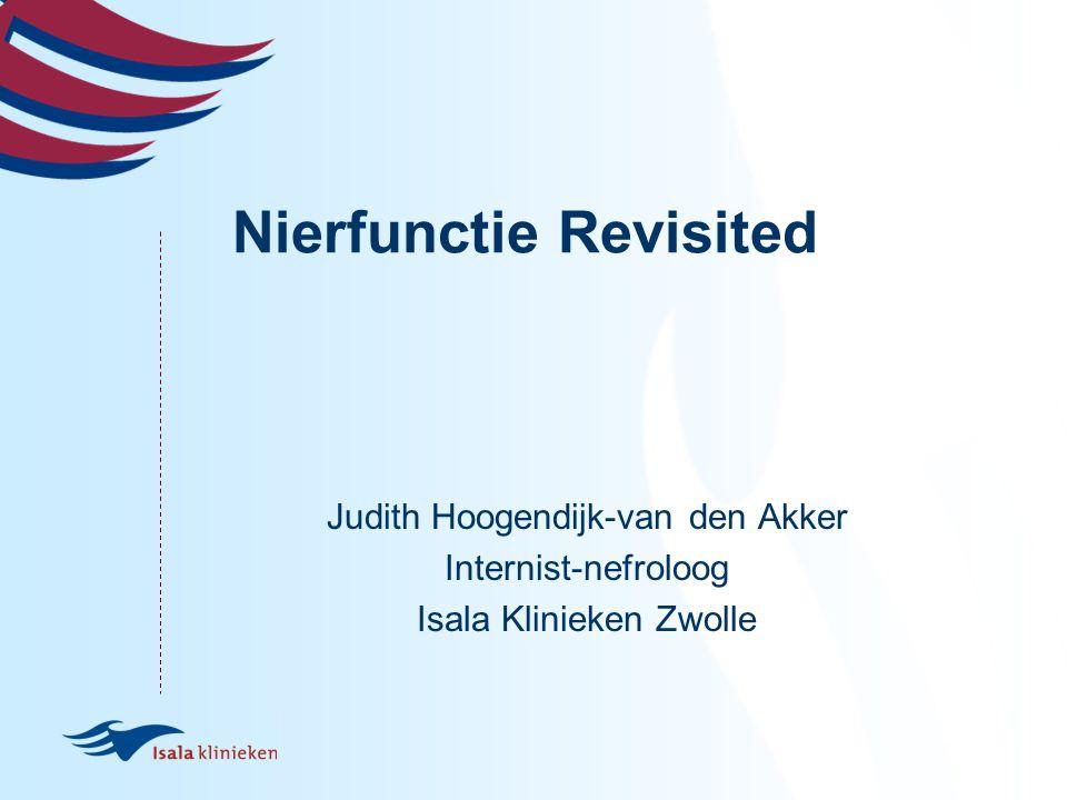 Nierfunctie Revisited Judith Hoogendijk-van den Akker Internist-nefroloog Isala Klinieken Zwolle