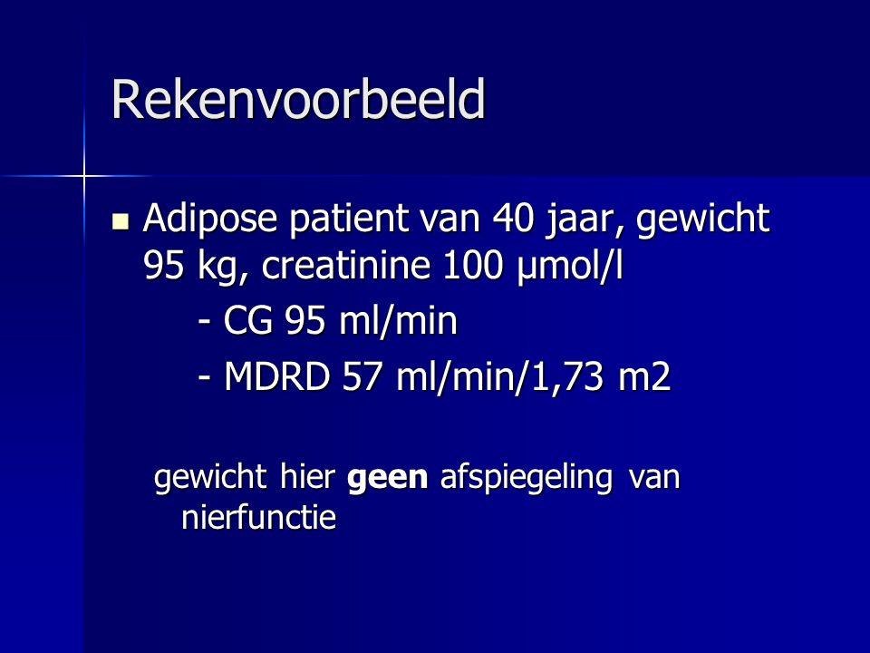 Rekenvoorbeeld Adipose patient van 40 jaar, gewicht 95 kg, creatinine 100 μmol/l Adipose patient van 40 jaar, gewicht 95 kg, creatinine 100 μmol/l - C