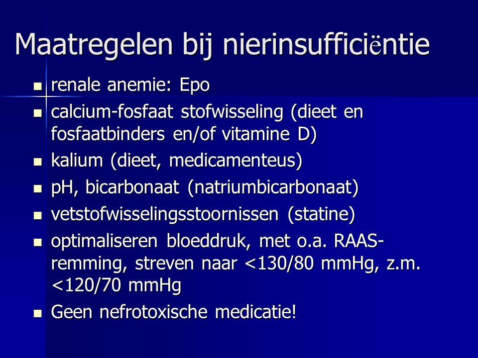 Maatregelen bij nierinsuffici ë ntie renale anemie: Epo renale anemie: Epo calcium-fosfaat stofwisseling (dieet en fosfaatbinders en/of vitamine D) ca