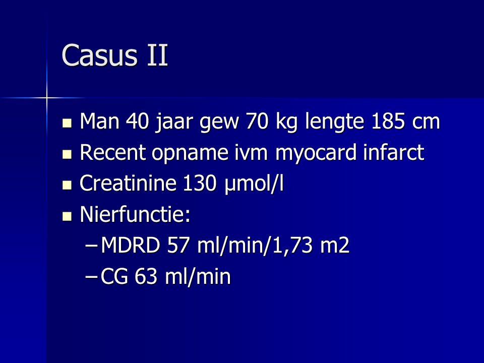 Casus II Man 40 jaar gew 70 kg lengte 185 cm Man 40 jaar gew 70 kg lengte 185 cm Recent opname ivm myocard infarct Recent opname ivm myocard infarct C