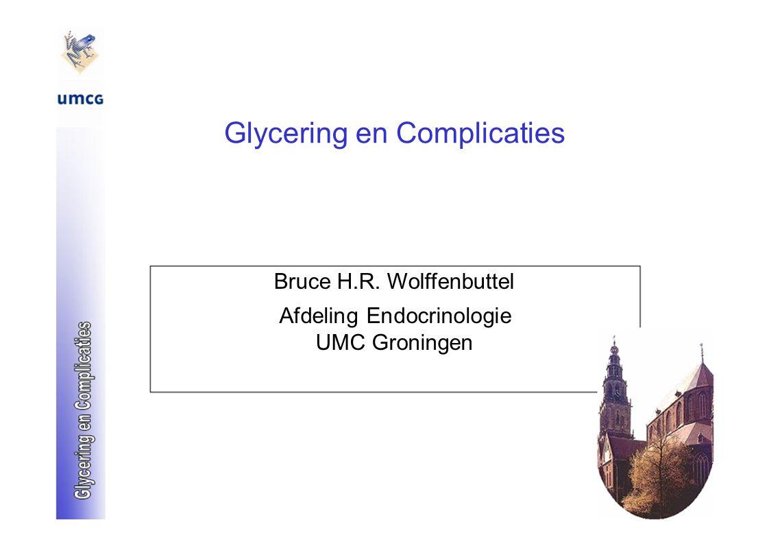 Glycering en Complicaties Bruce H.R. Wolffenbuttel Afdeling Endocrinologie UMC Groningen