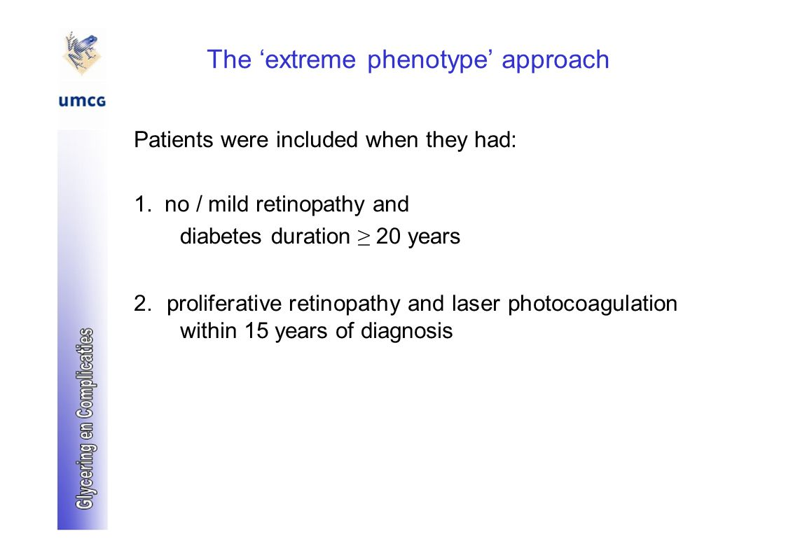The 'extreme phenotype' approach Patients were included when they had: 1. no / mild retinopathy and diabetes duration ≥ 20 years 2. proliferative reti
