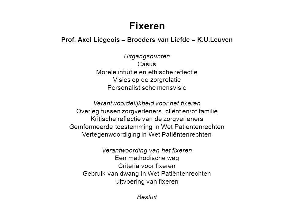 Fixeren Prof. Axel Liégeois – Broeders van Liefde – K.U.Leuven Uitgangspunten Casus Morele intuïtie en ethische reflectie Visies op de zorgrelatie Per