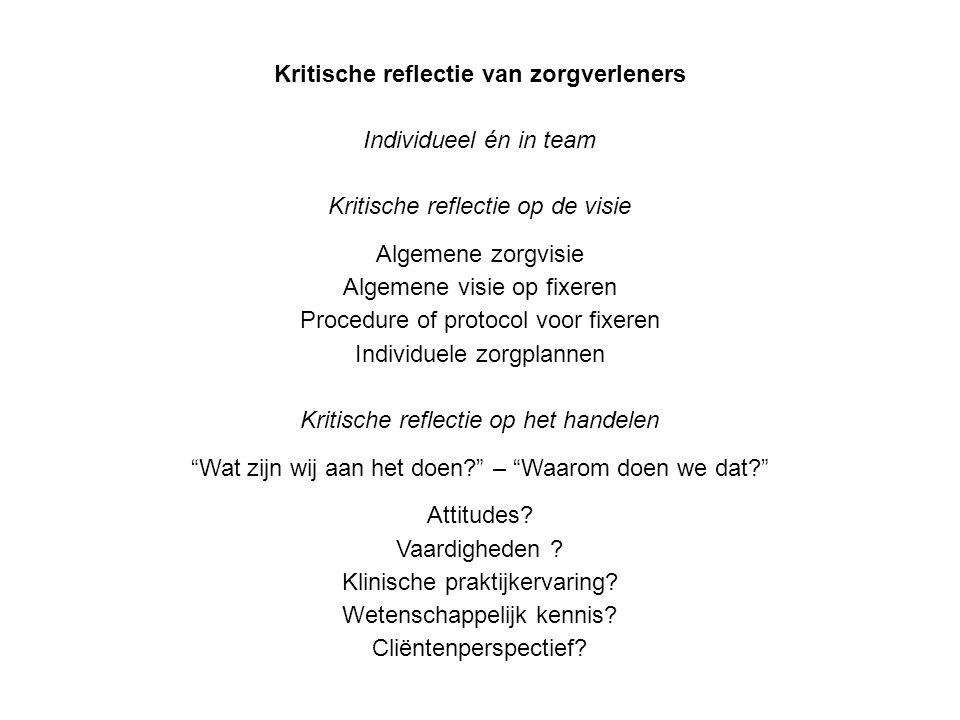 Kritische reflectie van zorgverleners Individueel én in team Kritische reflectie op de visie Algemene zorgvisie Algemene visie op fixeren Procedure of