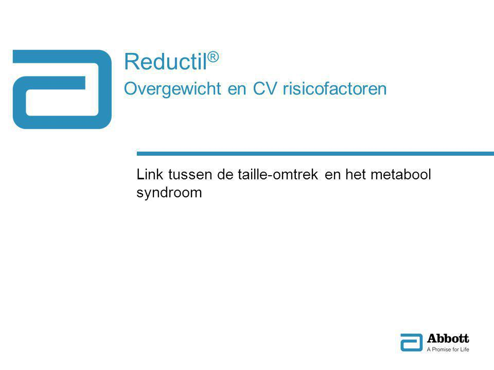 Reductil ® Overgewicht en CV risicofactoren Link tussen de taille-omtrek en het metabool syndroom