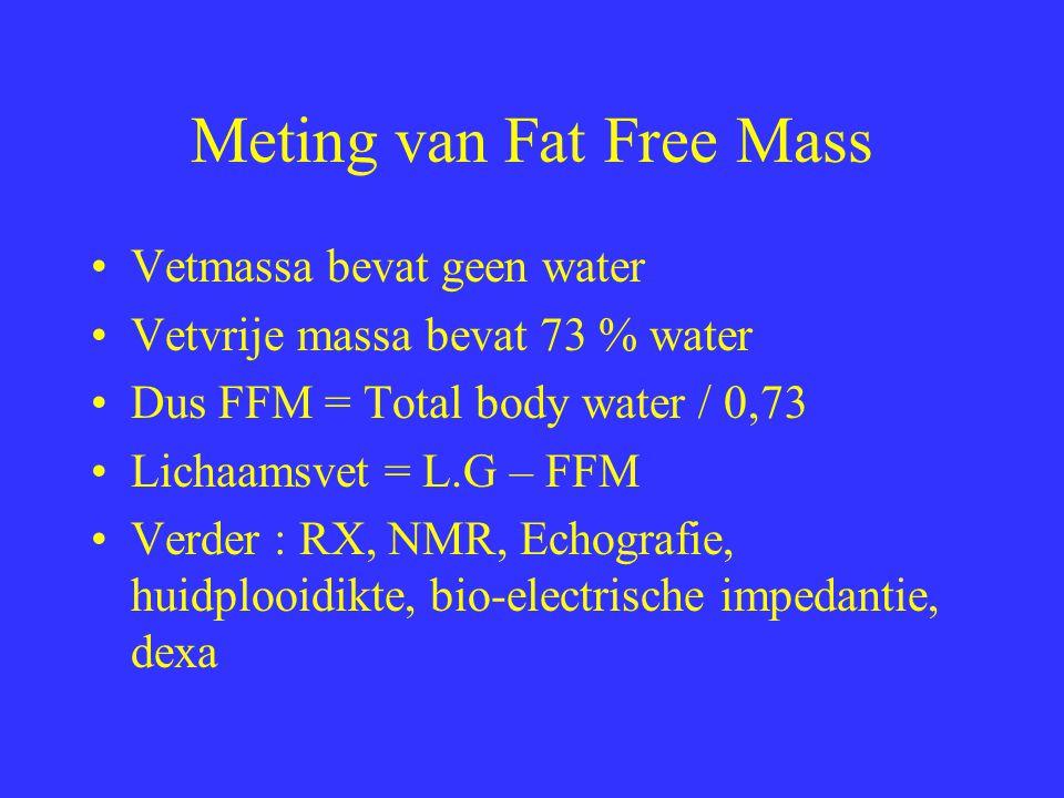 Meting van Fat Free Mass Vetmassa bevat geen water Vetvrije massa bevat 73 % water Dus FFM = Total body water / 0,73 Lichaamsvet = L.G – FFM Verder :