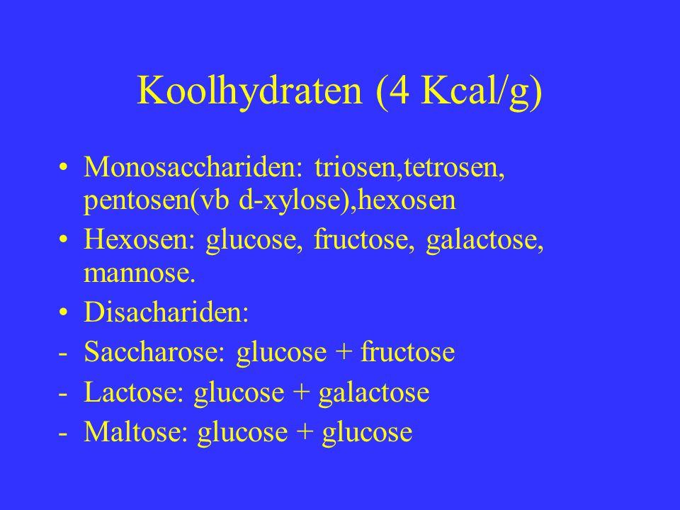 Koolhydraten (4 Kcal/g) Monosacchariden: triosen,tetrosen, pentosen(vb d-xylose),hexosen Hexosen: glucose, fructose, galactose, mannose. Disachariden: