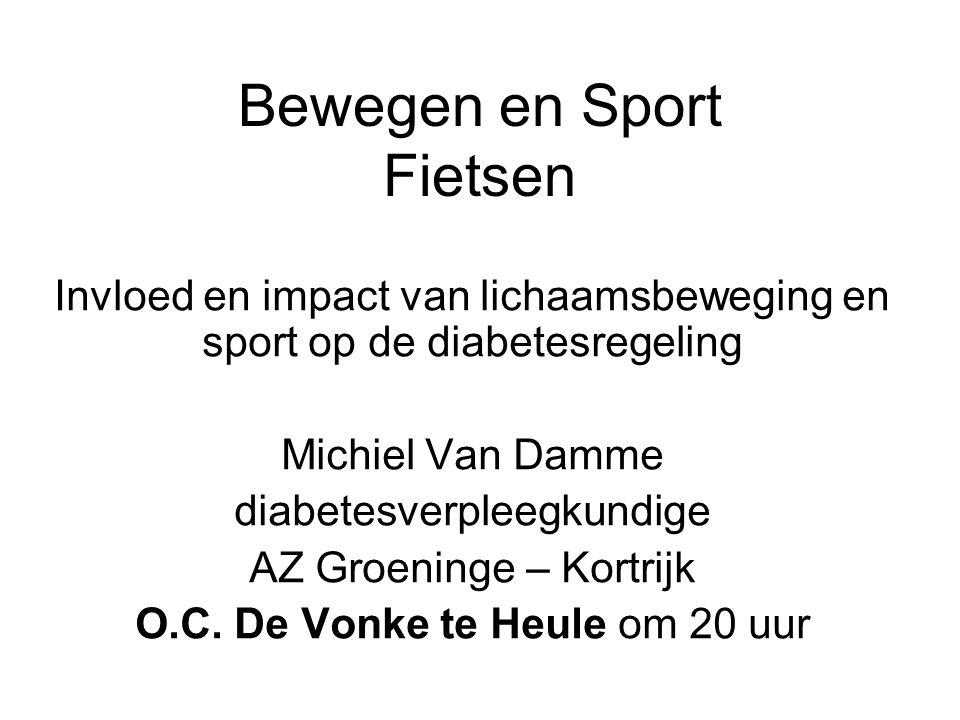 Bewegen en Sport Fietsen Invloed en impact van lichaamsbeweging en sport op de diabetesregeling Michiel Van Damme diabetesverpleegkundige AZ Groeninge