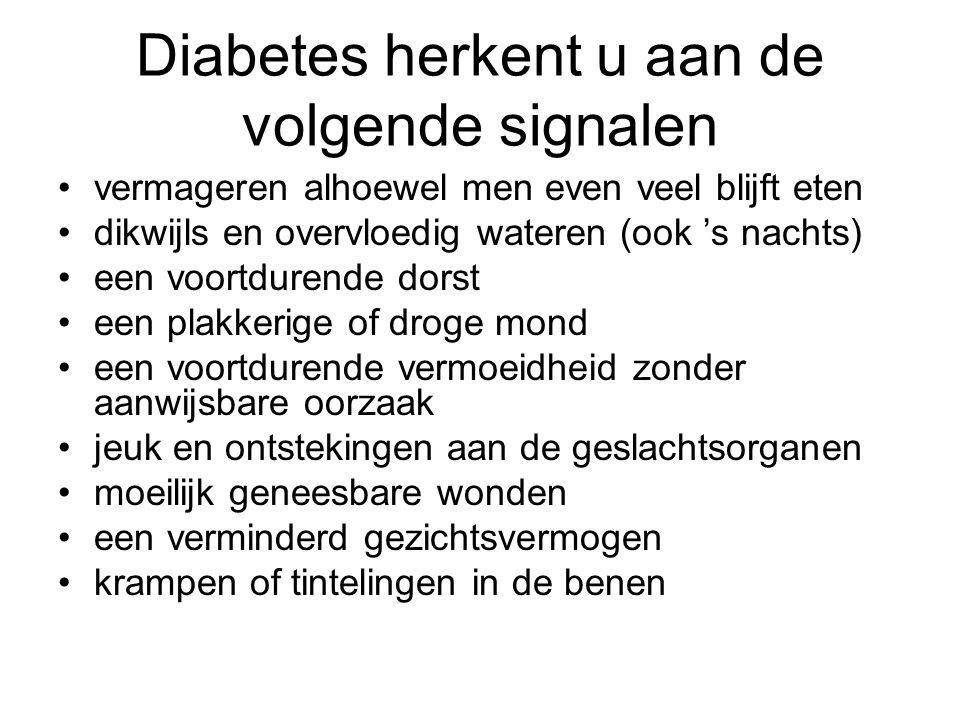 Diabetes herkent u aan de volgende signalen vermageren alhoewel men even veel blijft eten dikwijls en overvloedig wateren (ook 's nachts) een voortdur