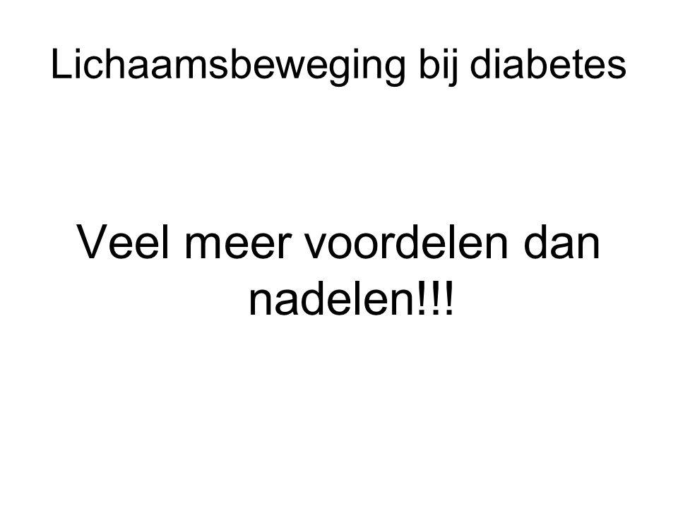 Lichaamsbeweging bij diabetes Veel meer voordelen dan nadelen!!!