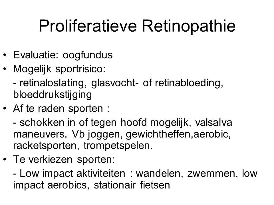 Proliferatieve Retinopathie Evaluatie: oogfundus Mogelijk sportrisico: - retinaloslating, glasvocht- of retinabloeding, bloeddrukstijging Af te raden