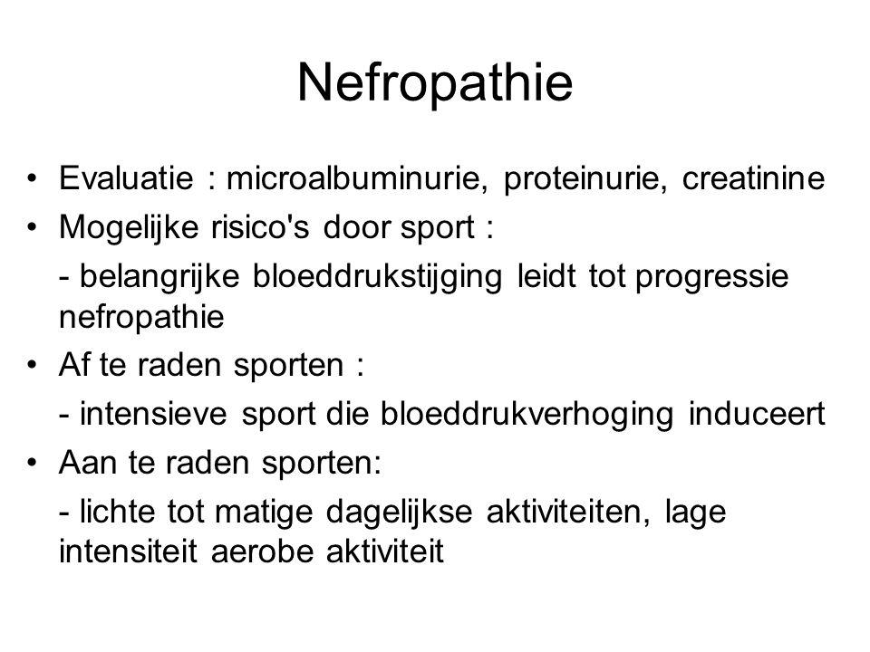 Nefropathie Evaluatie : microalbuminurie, proteinurie, creatinine Mogelijke risico's door sport : - belangrijke bloeddrukstijging leidt tot progressie