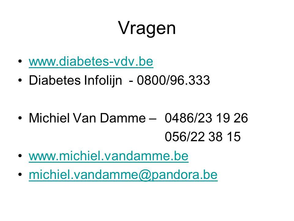 Vragen www.diabetes-vdv.be Diabetes Infolijn - 0800/96.333 Michiel Van Damme – 0486/23 19 26 056/22 38 15 www.michiel.vandamme.be michiel.vandamme@pan