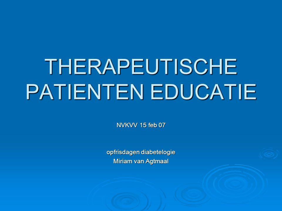 THERAPEUTISCHE PATIENTEN EDUCATIE NVKVV 15 feb 07 opfrisdagen diabetelogie Miriam van Agtmaal