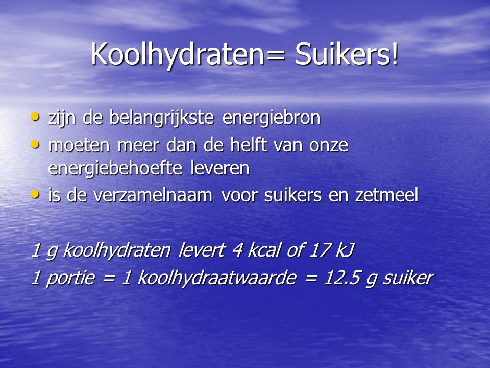Koolhydraten= Suikers! zijn de belangrijkste energiebron zijn de belangrijkste energiebron moeten meer dan de helft van onze energiebehoefte leveren m