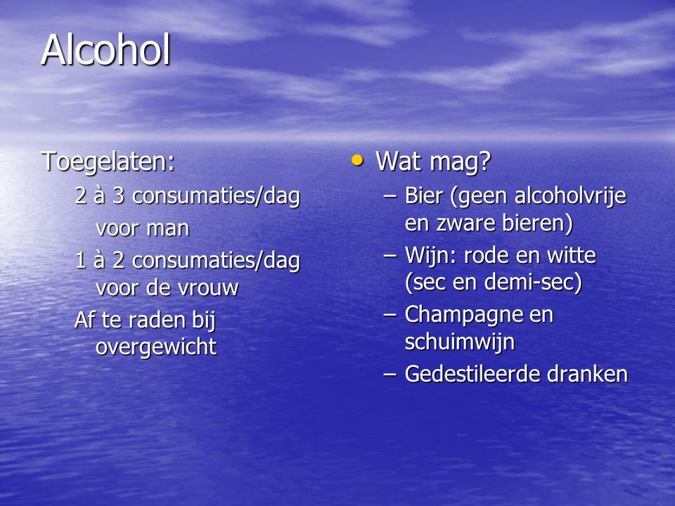 Alcohol Toegelaten: 2 à 3 consumaties/dag voor man 1 à 2 consumaties/dag voor de vrouw Af te raden bij overgewicht Wat mag? Wat mag? –Bier (geen alcoh