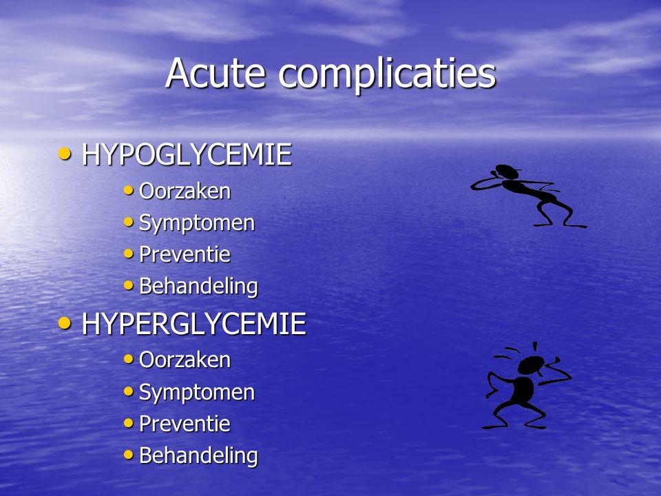 Acute complicaties HYPOGLYCEMIE HYPOGLYCEMIE Oorzaken Oorzaken Symptomen Symptomen Preventie Preventie Behandeling Behandeling HYPERGLYCEMIE HYPERGLYC
