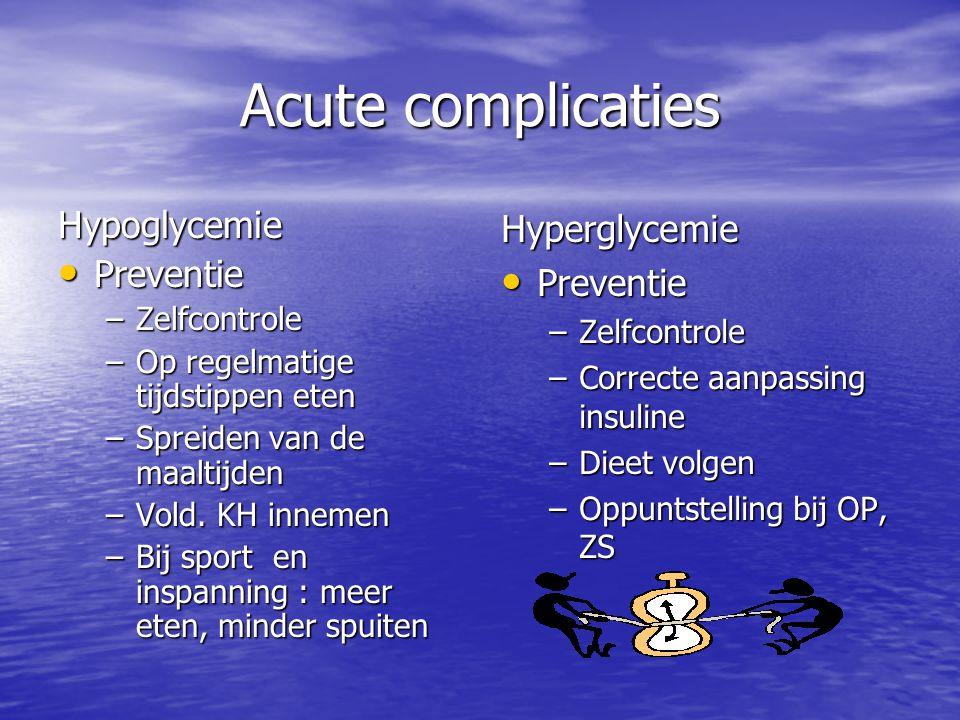 Acute complicaties Hypoglycemie Preventie Preventie –Zelfcontrole –Op regelmatige tijdstippen eten –Spreiden van de maaltijden –Vold. KH innemen –Bij