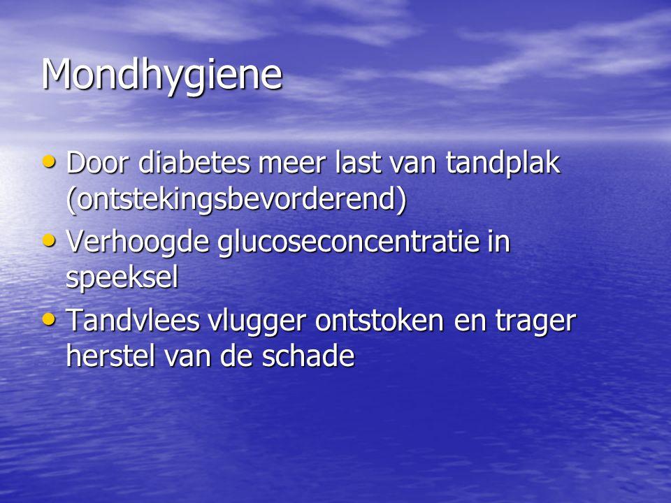 Mondhygiene Door diabetes meer last van tandplak (ontstekingsbevorderend) Door diabetes meer last van tandplak (ontstekingsbevorderend) Verhoogde gluc