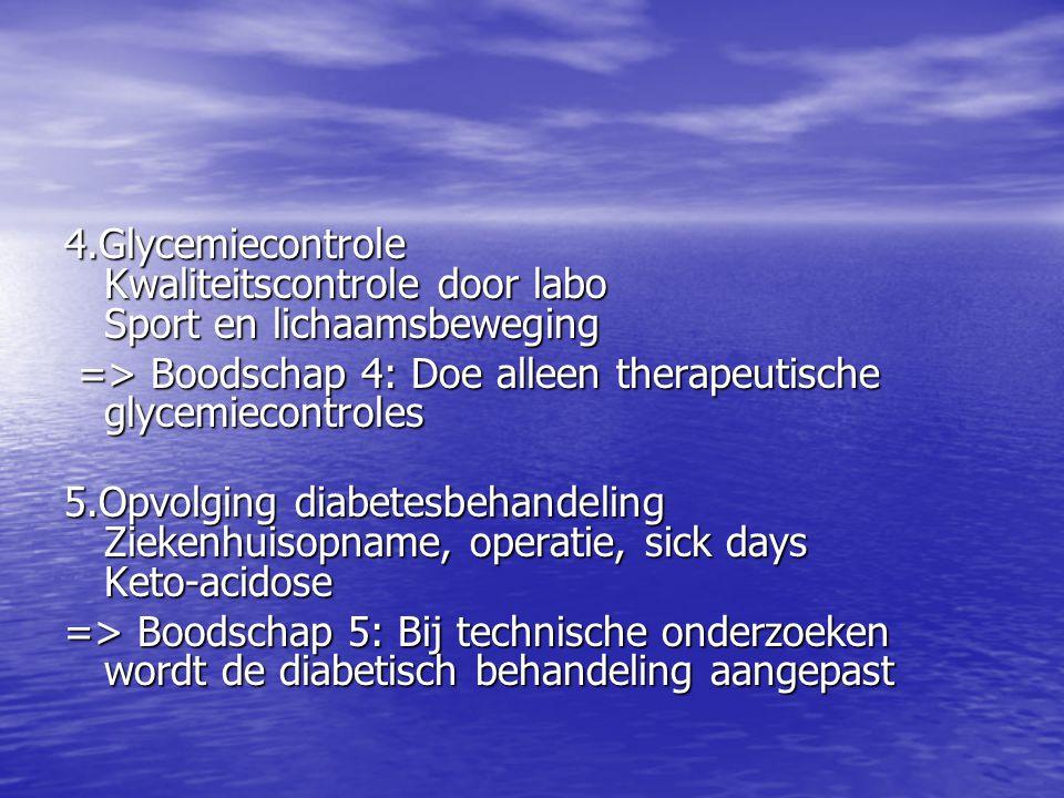 4.Glycemiecontrole Kwaliteitscontrole door labo Sport en lichaamsbeweging => Boodschap 4: Doe alleen therapeutische glycemiecontroles => Boodschap 4: