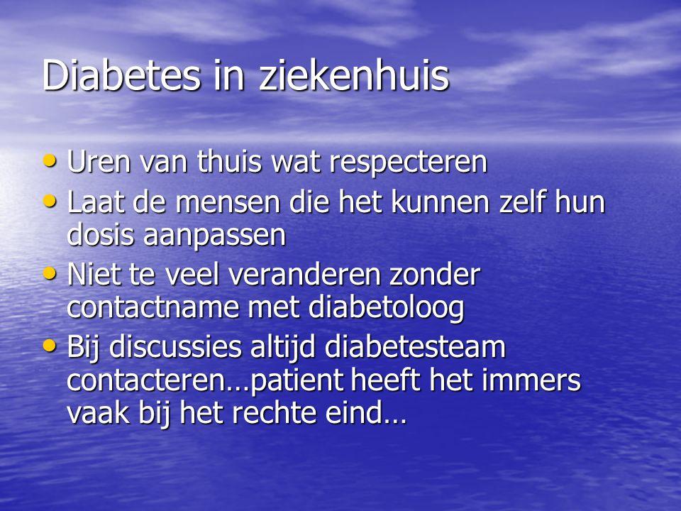Diabetes in ziekenhuis Uren van thuis wat respecteren Uren van thuis wat respecteren Laat de mensen die het kunnen zelf hun dosis aanpassen Laat de me