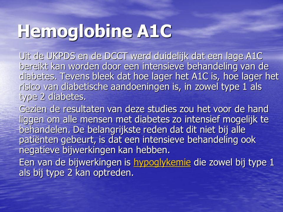 Hemoglobine A1C Uit de UKPDS en de DCCT werd duidelijk dat een lage A1C bereikt kan worden door een intensieve behandeling van de diabetes. Tevens ble
